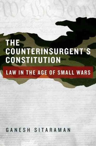 The Counterinsurgent's Constitution: Law in the Age of Small Wars (Hardcover)