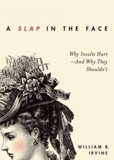 A Slap in the Face: Why Insults Hurt - and Why They Shouldn't (Hardcover)