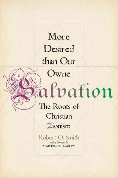 More Desired Than Our Owne Salvation: The Roots of Christian Zionism (Hardcover)