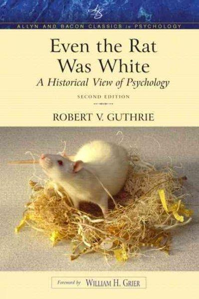 Even the Rat Was White: A Historical View of Psychology : Classic Edition (Paperback)