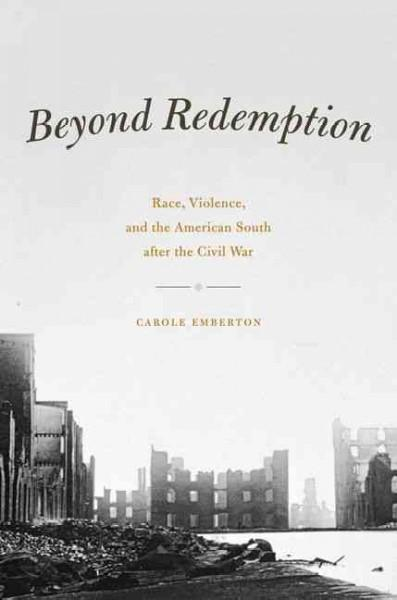 Beyond Redemption: Race, Violence, and the American South after the Civil War (Hardcover)