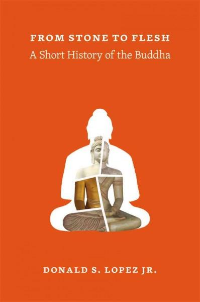 From Stone to Flesh: A Short History of the Buddha (Hardcover)