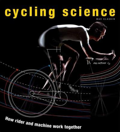 Cycling Science: How Rider and Machine Work Together (Hardcover)