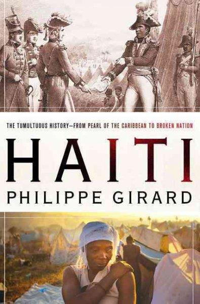 Haiti: The Tumultuous History--From Pearl of the Caribbean to Broken Nation (Paperback)