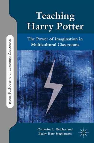 Teaching Harry Potter: The Power of Imagination in Multicultural Classrooms (Hardcover)