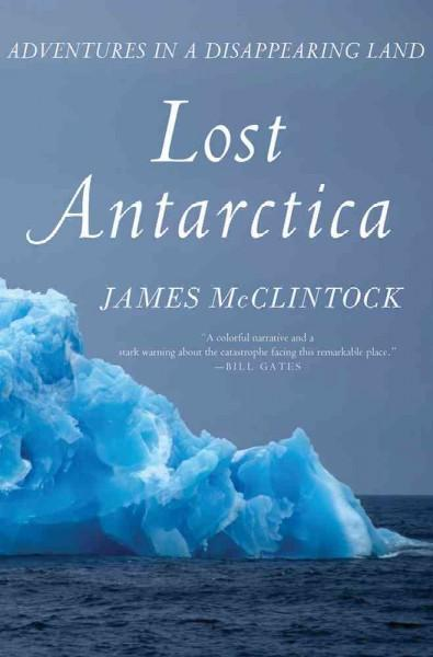 Lost Antarctica: Adventures in a Disappearing Land (Hardcover)