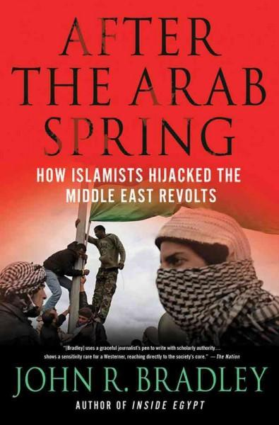 After the Arab Spring: How the Islamists Hijacked the Middle East Revolts (Hardcover) - Thumbnail 0