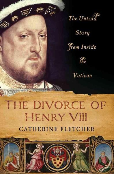 The Divorce of Henry VIII: The Untold Story from Inside the Vatican (Hardcover)