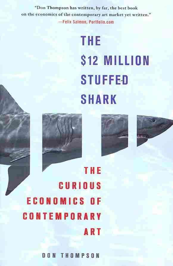 The $12 Million Stuffed Shark: The Curious Economics of Contemporary Art (Paperback)