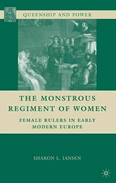 The Monstrous Regiment of Women: Female Rulers in Early Modern Europe (Paperback)