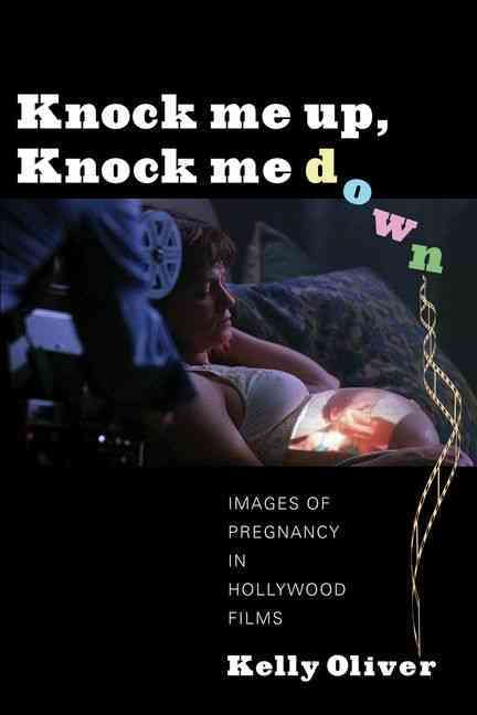 Knock Me Up, Knock Me Down: Images of Pregnancy in Hollywood Films (Paperback)