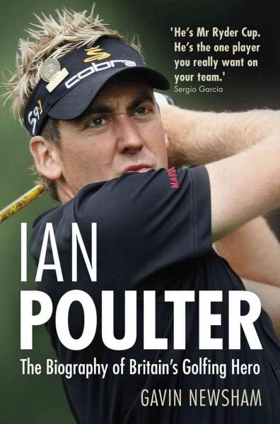 Ian Poulter: The Biography of Britain's Golfing Hero (Hardcover)