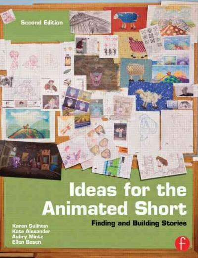 Ideas for the Animated Short: Finding and Building Stories