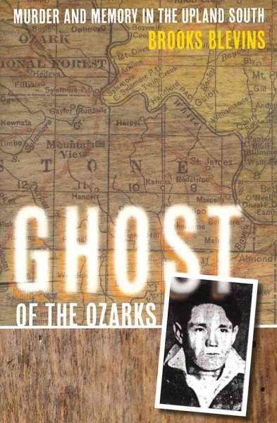 Ghost of the Ozarks: Murder and Memory in the Upland South (Hardcover)