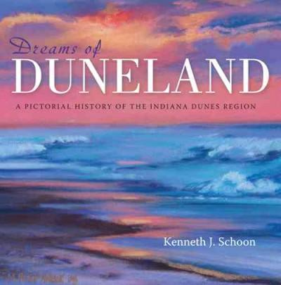 Dreams of Duneland: A Pictorial History of the Indiana Dunes Region (Hardcover)