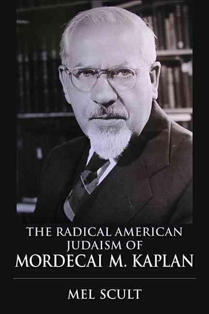 The Radical American Judaism of Mordecai M. Kaplan (Hardcover)