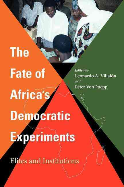 The Fate Of Africa's Democratic Experiments: Elites And Institutions (Paperback)