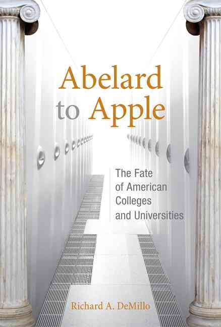 Abelard to Apple: The Fate of American Colleges and Universities (Hardcover)