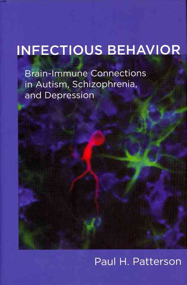 Infectious Behavior: Brain-Immune Connections in Autism, Schizophrenia, and Depression (Hardcover)