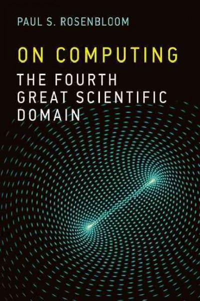 On Computing: The Fourth Great Scientific Domain (Hardcover)