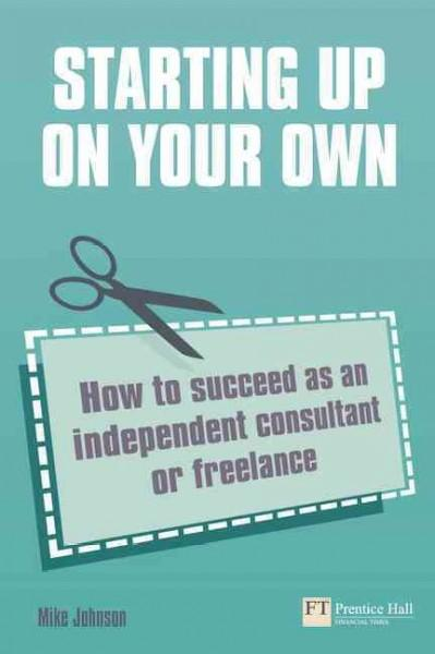 Starting Up on Your Own: How to Suceed As an Independent Consultant or Freelance (Paperback)
