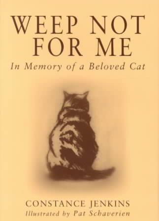 Weep Not for Me: In Memory of a Beloved Cat (Hardcover)