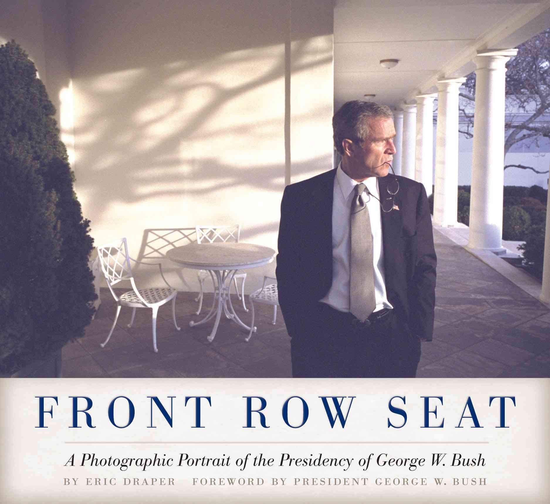 Front Row Seat: A Photographic Portrait of the Presidency of George W. Bush (Hardcover)