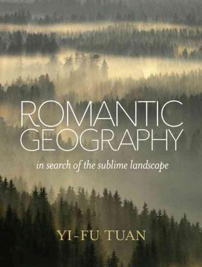 Romantic Geography: In Search of the Sublime Landscape (Hardcover)