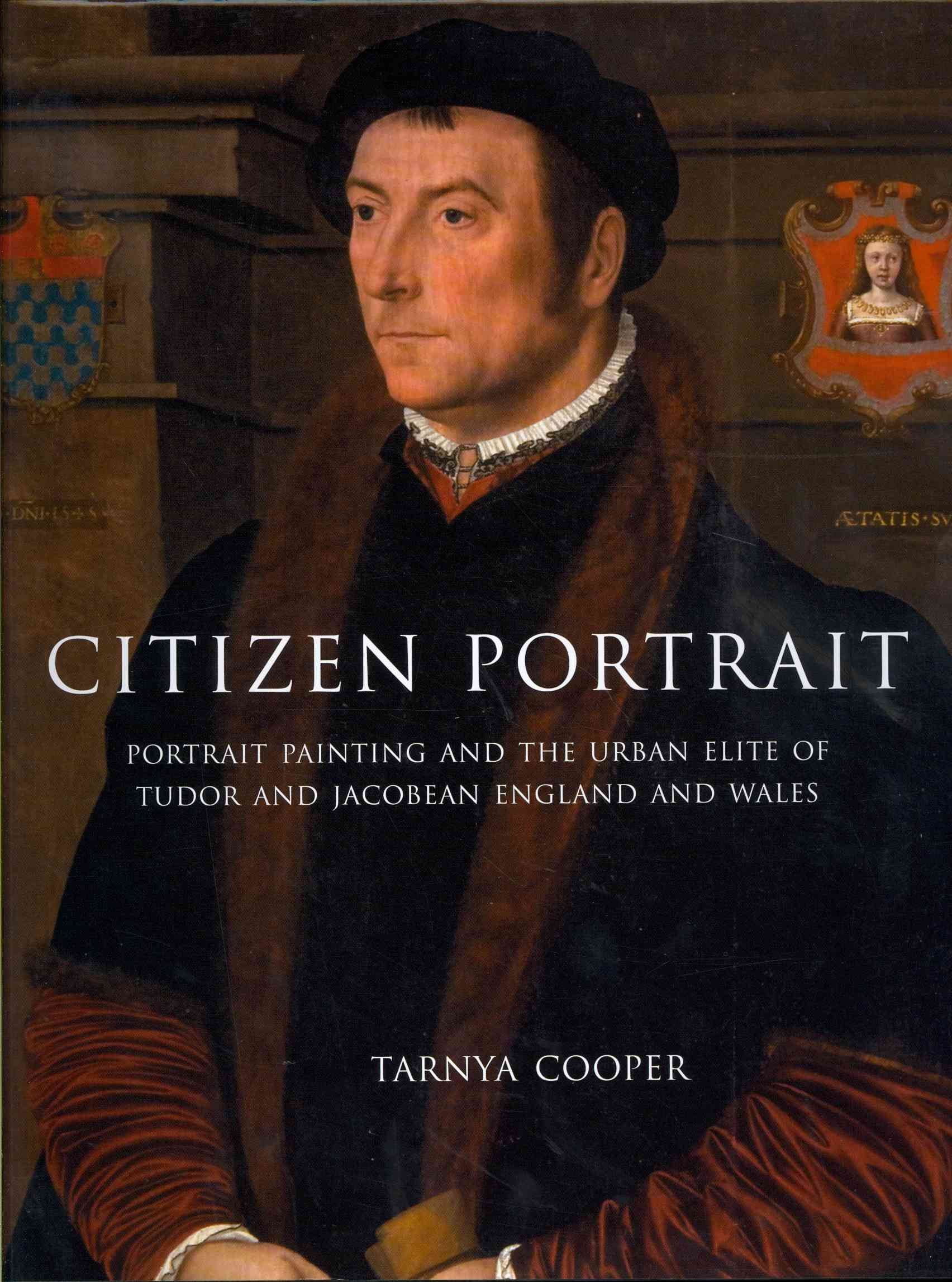 Citizen Portrait: Portrait Painting and the Urban Elite of Tudor and Jacobean England and Wales (Hardcover)