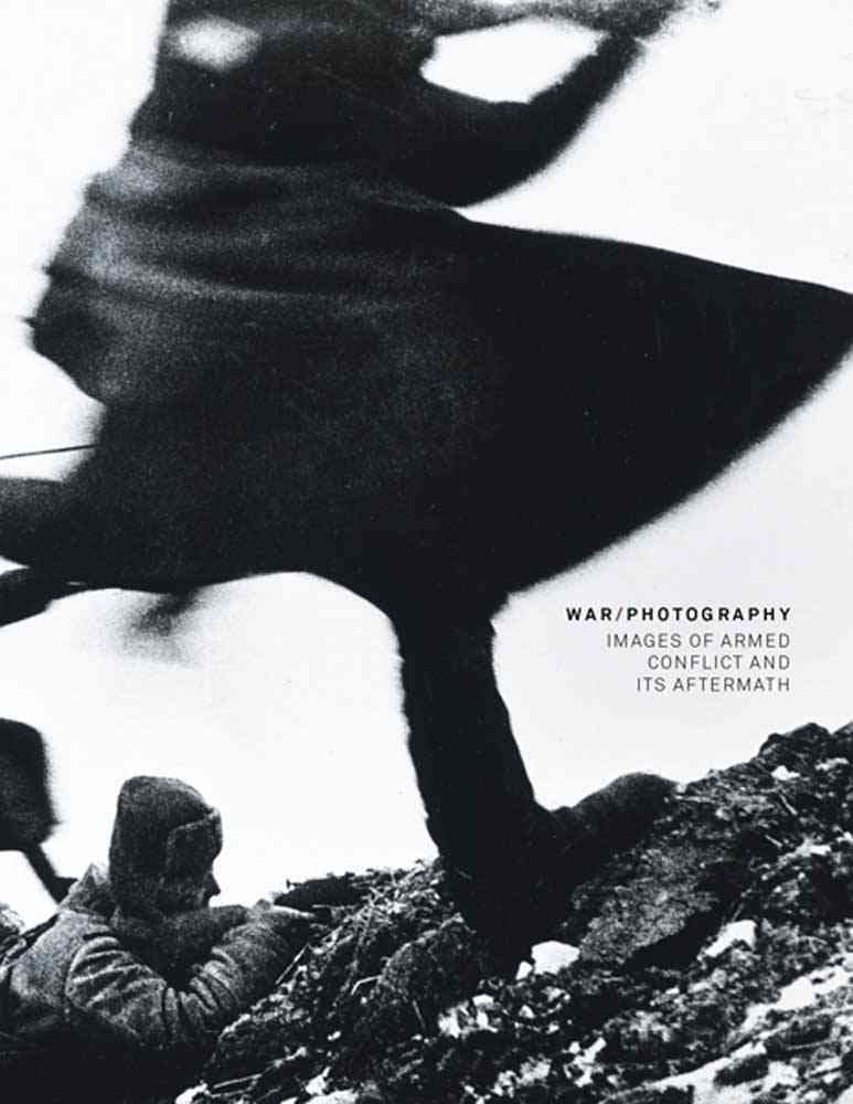 War / Photography: Images of Armed Conflict and Its Aftermath (Hardcover)
