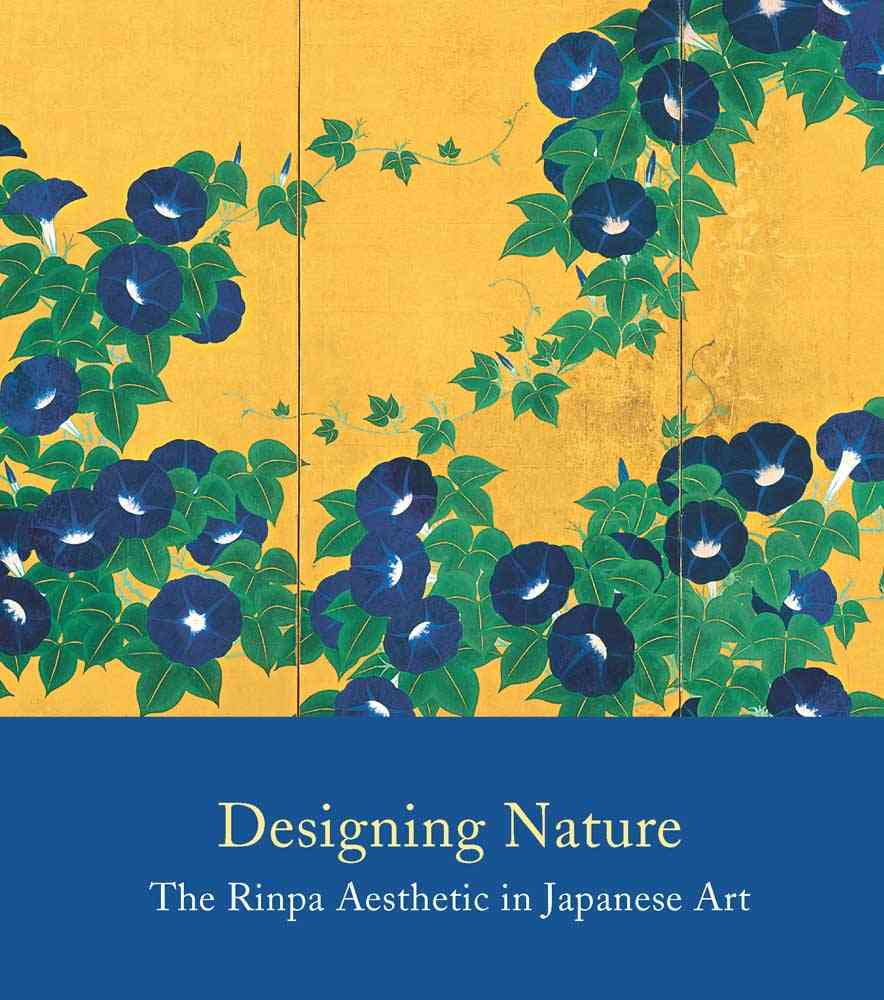 Designing Nature: The Rinpa Aesthetic in Japanese Art (Paperback)