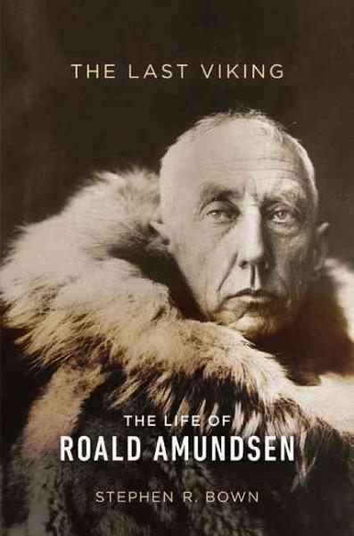 The Last Viking: The Life of Roald Amundsen (Hardcover)