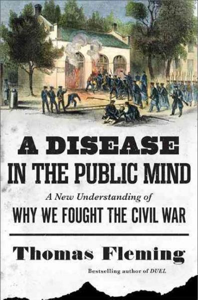 A Disease in the Public Mind: A New Understanding of Why We Fought the Civil War (Hardcover)