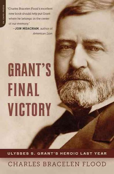 Grant's Final Victory: Ulysses S. Grant's Heroic Last Year (Paperback)