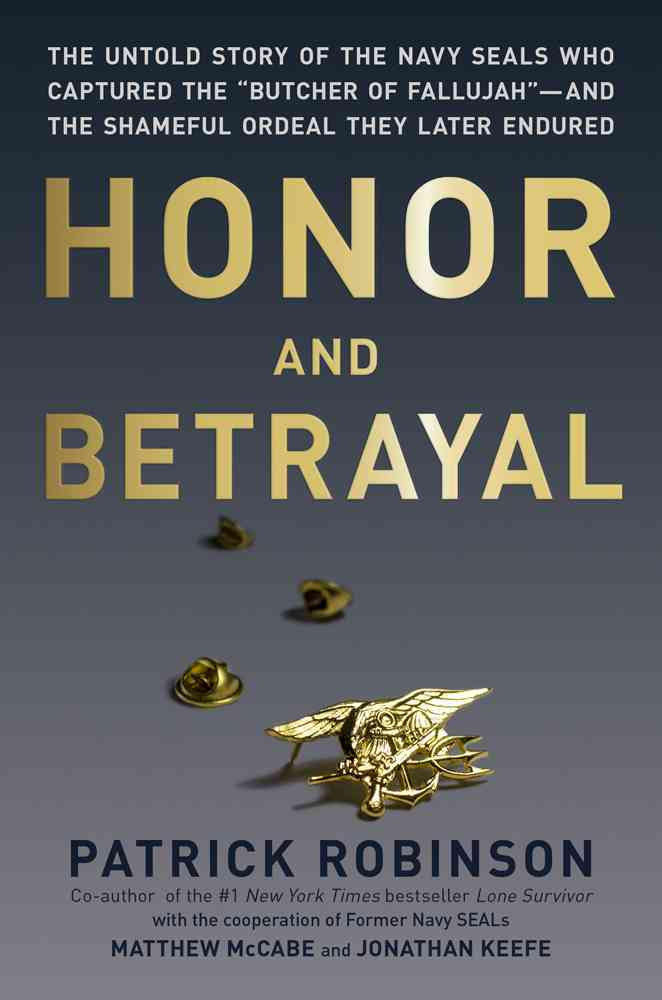 """Honor and Betrayal: The Untold Story of the Navy SEALs Who Captured the """"Butcher of Fallujah""""-and the Shameful Or... (Hardcover)"""