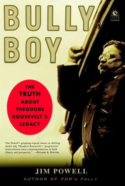 Bully Boy: The Truth About Theodore Roosevelt's Legacy (Paperback)