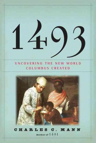 1493: Uncovering the New World Columbus Created (Hardcover)