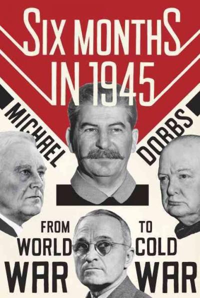 Six Months in 1945: FDR, Stalin, Churchill, and Truman--from World War to Cold War (Hardcover)