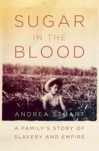 Sugar in the Blood: A Family's Story of Slavery and Empire (Hardcover)