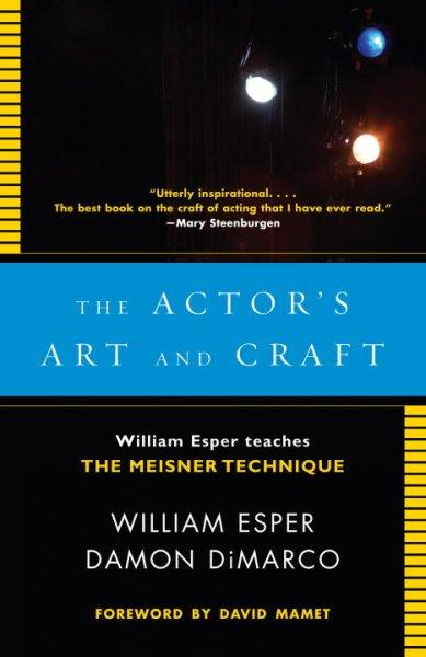 The Actor's Art and Craft: William Esper Teaches the Meisner Technique (Paperback)