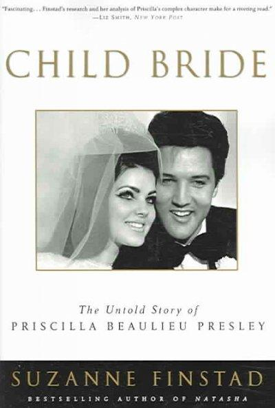 Child Bride: The Untold Story of Priscilla Beaulieu Presley (Paperback)
