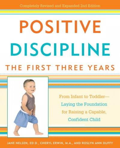 Positive Discipline: The First Three Years: From Infant to Toddler-Laying the Foundation for Raising a Capable, C... (Paperback)