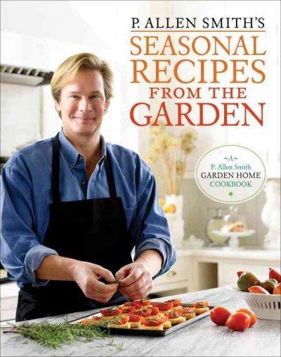 P. Allen Smith's Seasonal Recipes from the Garden (Hardcover)