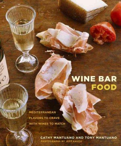 Wine Bar Food: Mediterranean Flavors to Crave With Wines to Match (Hardcover)