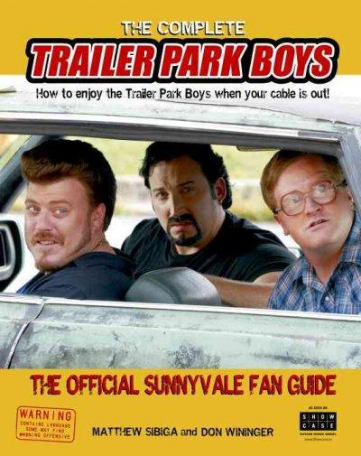 The Complete Trailer Park Boys: How to Enjoy the Trailer Park Boys When the Cable Is Out! The Official Sunnyvale ... (Paperback)