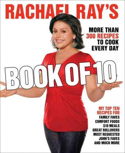 Rachael Ray's Book of Ten: More Than 300 Recipes to Cook Every Day (Paperback)