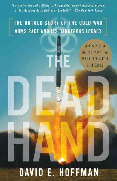 The Dead Hand: The Untold Story of the Cold War Arms Race and Its Dangerous Legacy (Paperback)