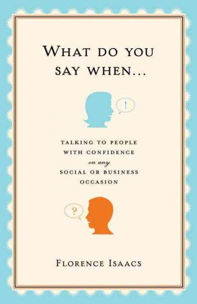 What Do You Say When . . .: Talking to People With Confidence on Any Social or Business Occasion (Hardcover)