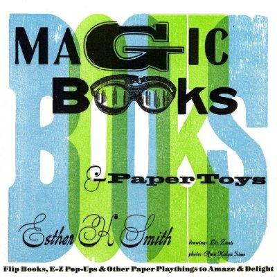 Magic Books & Paper Toys: Flip Books, E-z Pop-ups & Other Paper Playthings to Amaze & Delight (Paperback)