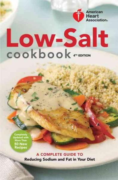 American Heart Association Low-Salt Cookbook: A Complete Guide to Reducing Sodium and Fat in Your Diet (Hardcover)